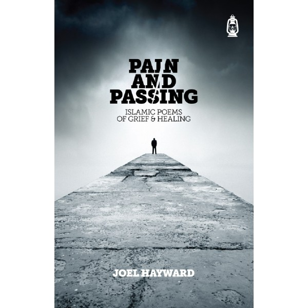 Pain and Passing Islamic Poems of Grief & Healing
