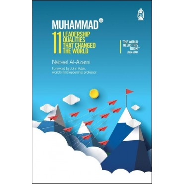 Muhammad (saw): 11 Leadership Qualities that Changed the World