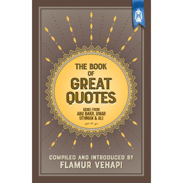 The Book of Great Quotes - Gems from Abu Bakr, Umar, Uthman and Ali