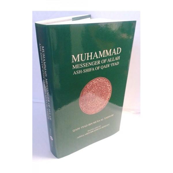 Muhammad Messenger of Allah : Ash-Shifa of Qadi Iyad (HB)