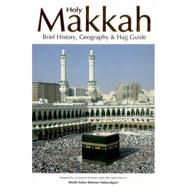Holy Makkah, Brief History, Geography & Hajj Guide