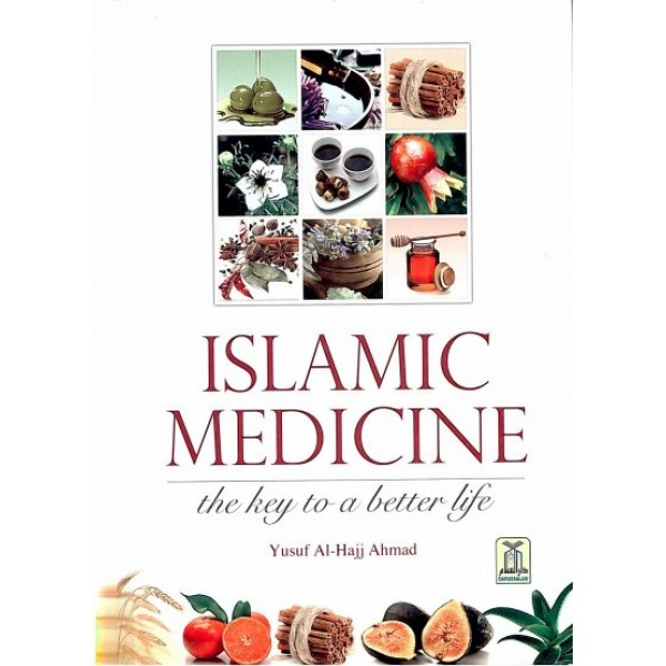 Islamic Medicine: The Key to a Better Life (Hardback)