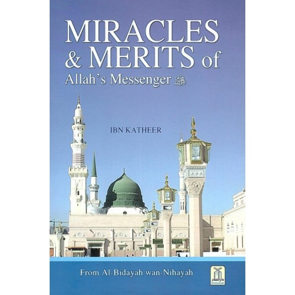 Miracles and Merits of Allah's Messenger (SAW)