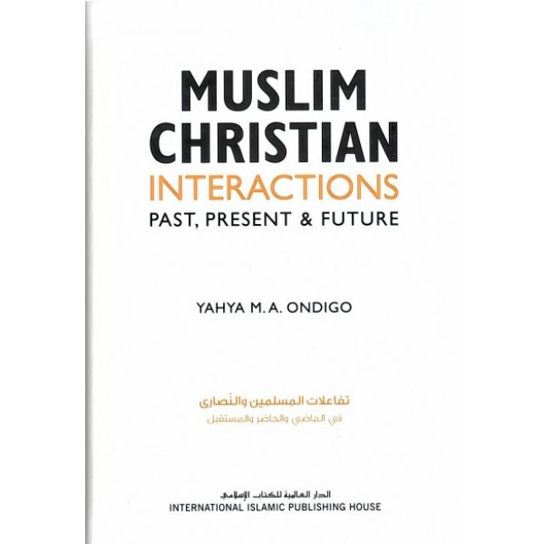 Muslim Christian Interactions: Past, Present & Future