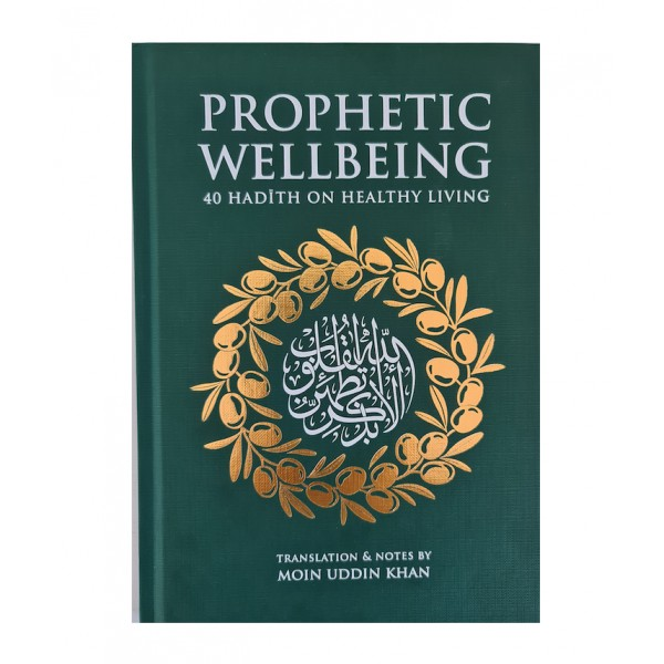Prophetic Wellbeing - 40 Hadith on Healthy Living
