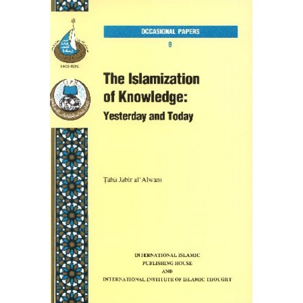 Islamization of Knowledge: Yesterday and Today (Book 8)