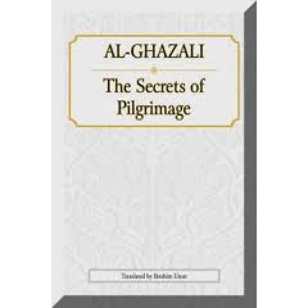 IBT - Al-Ghazali  The Secrets of Pilgrimage
