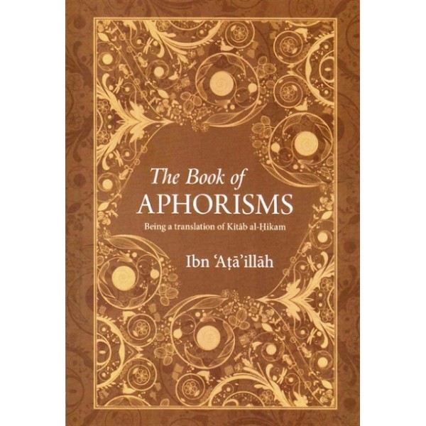 The Book Of Aphorisms - Being a Translation of Kitab al - Hikam