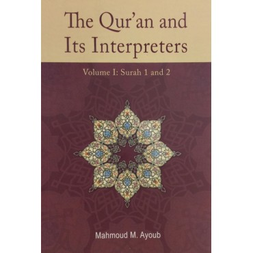 The Quran and Its Interpreters - Vol I (Surah 1 and 2)
