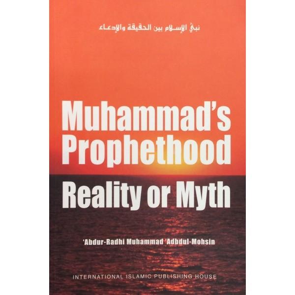 Muhammad's Prophethood - Reality or Myth