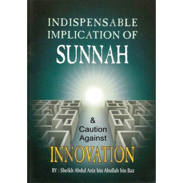 Indispensable Implications of Sunnah & Caution Against Innovation