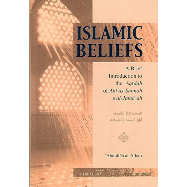 Islamic Beliefs: A Brief Introduction to the Aqidah of the Ahl as-Sunnah wal-Jama'ah