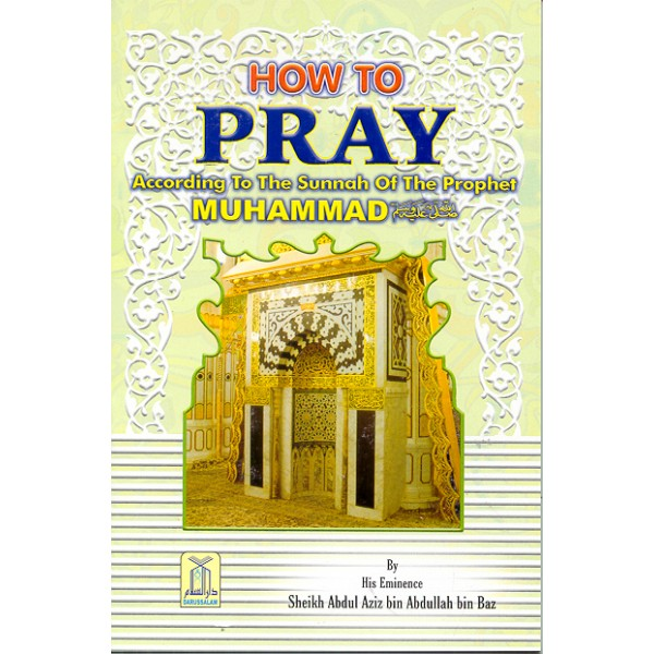 How To Pray by Shk Ibn Baz