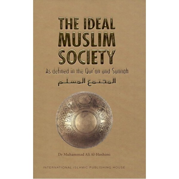Ideal Muslim Society: as defined in the Quran and Sunnah